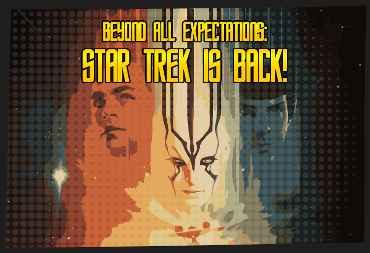 Star Trek: Beyond all expectations!