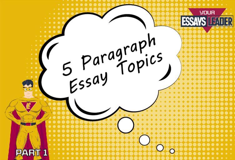 5 Paragraph Essay Topics_EssaysLeaderP1_752x514