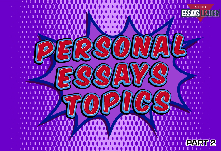 Great Ideas for Your Personal Essays Topics Part 2