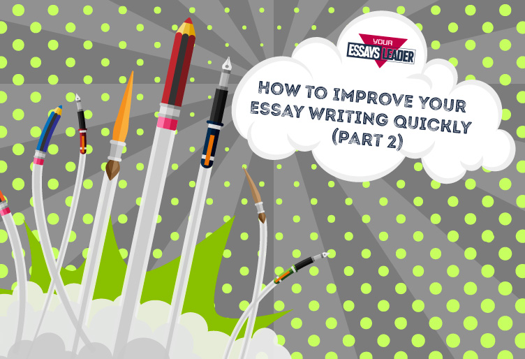 How to Improve Your Essay Writing Quickly (part 2)