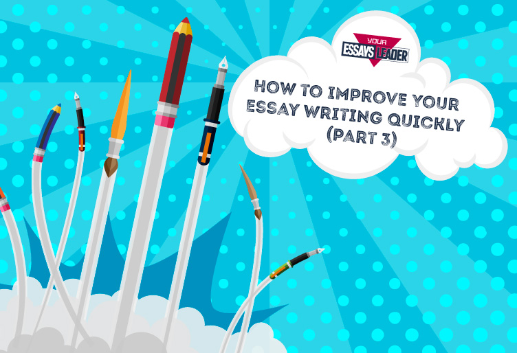 Improve Your Essay Writing Quickly (part 3)