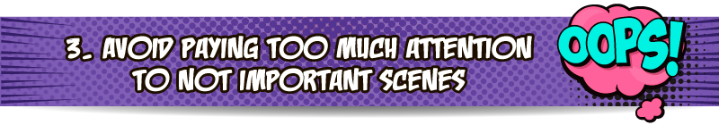 3_Avoid-paying-too-much-attention-to-not-important-scenes_Title_EL_800x140