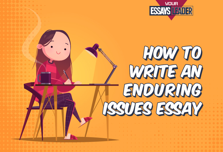 Recommendations and guidelines to improve the quality of your enduring issues essay