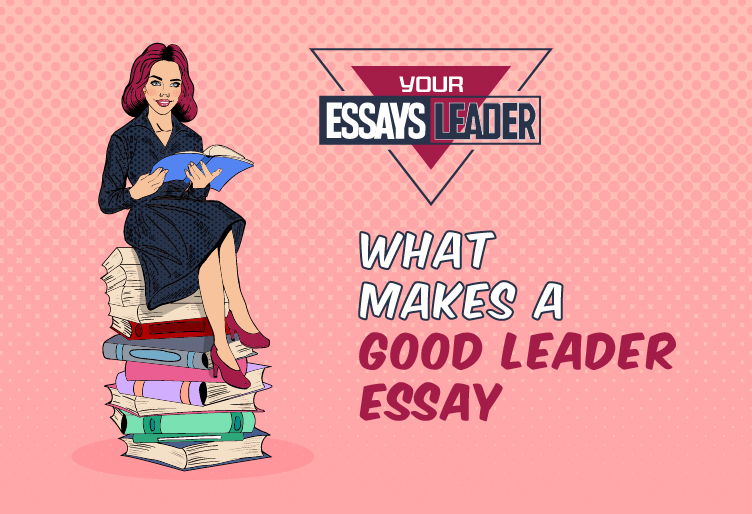What Makes a Good Leader Essay: Expert Tips for Inexperienced Students